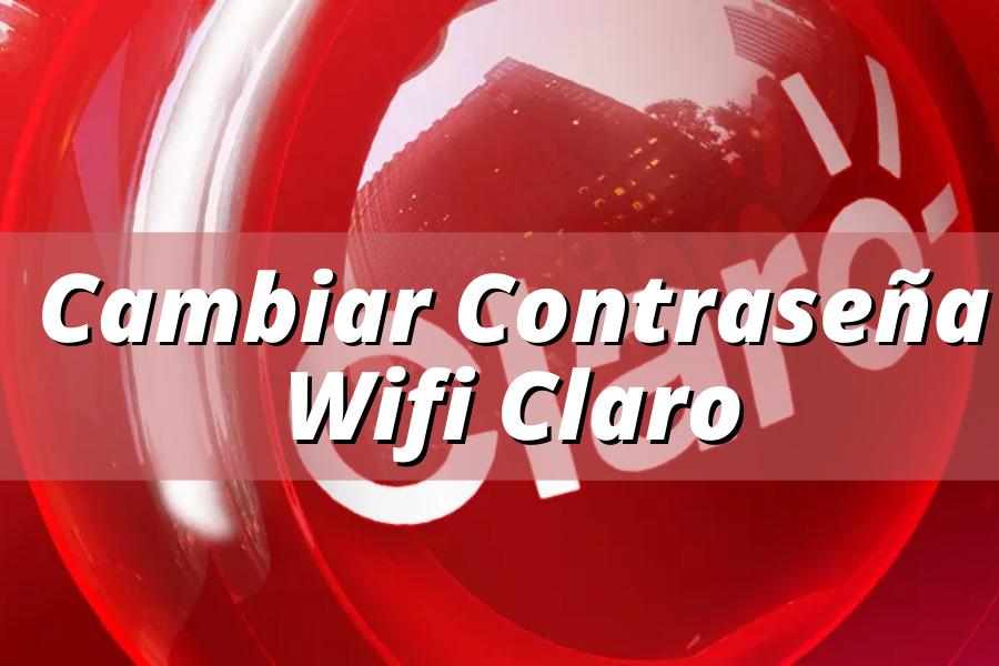 Cambiar contraseña wifi claro